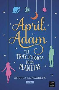 Libro APRIL, ADAM Y LA TRAYECTORIA DE LOS PLANETAS