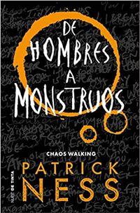 Libro DE HOMBRES A MONSTRUOS (CHAOS WALKING 3)