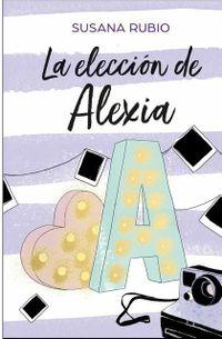 Libro LA ELECCIÓN DE ALEXIA (SAGA ALEXIA 3)