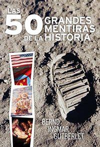 Libro LAS 50 GRANDES MENTIRAS DE LA HISTORIA