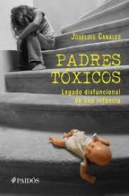 Libro PADRES TÓXICOS: LEGADO DISFUNCIONAL DE UNA INFANCIA