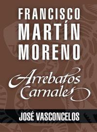 Libro ARREBATOS CARNALES. JOSÉ VASCONCELOS