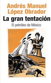 Libro LA GRAN TENTACIÓN: EL PETRÓLEO DE MÉXICO
