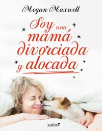 Libro SOY UNA MAMÁ DIVORCIADA Y ALOCADA