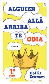 Libro ALGUIEN ALLA ARRIBA TE ODIA (1A. DOSIS GRATUITA)