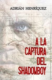 Libro A LA CAPTURA DEL SHADOWBOY (SHADOWBOY #1)