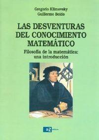 Libro LAS DESVENTURAS DEL CONOCIMIENTO MATEMÁTICO: FILOSOFÍA DE LA MATEMÁTICA: UNA INTRODUCCIÓN