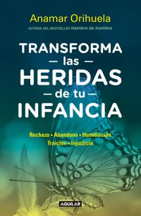 Libro TRANSFORMA LAS HERIDAS DE TU INFANCIA