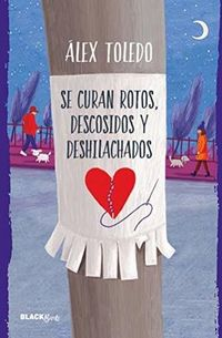 Libro SE CURAN ROTOS, DESCOSIDOS Y DESHILACHADOS (COLECCIÓN #BLACKBIRDS)