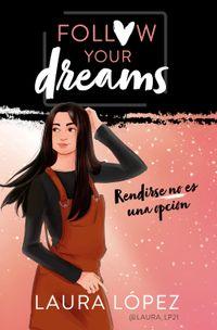 Libro RENDIRSE NO ES UNA OPCIÓN (FOLLOW YOUR DREAMS 1)
