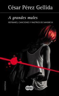 Libro A GRANDES MALES (REFRANES, CANCIONES Y RASTROS DE SANGRE #3)