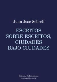 Libro ESCRITOS SOBRE ESCRITOS, CIUDADES BAJO CIUDADES