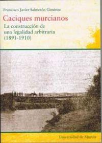 Libro CAQUIQUES MURCIANOS: LA CONSTRUCCIÓN DE UNA LEGALIDAD ARBITRARIA (1891-1910)