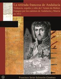 Libro LA RETIRADA FRANCESA DE ANDALUCÍA: VIOLENCIA, EXPOLIO Y ROBO DE L'ARMÉ DU MI SI EN ESPAÑA POR LOS CAMINOS DE ANDALUCÍA Y MURCIA
