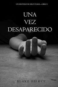 Libro UNA VEZ DESAPARECIDO (UN MISTERIO DE RILEY PAIGE #1)