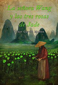Libro LA SEÑORA WANG Y LAS TRES ROSAS DE JADE