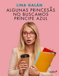 Libro ALGUNAS PRINCESAS NO BUSCAMOS PRÍNCIPE AZUL
