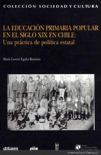 Libro A EDUCACIÓN PRIMARIA POPULAR EN EL SIGLO XIX EN CHILE: UNA PRÁCTICA DE POLÍTICA ESTATAL