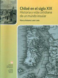 Libro CHILOÉ EN EL SIGLO XIX: HISTORIA Y VIDA COTIDIANA DE UN MUNDO INSULAR