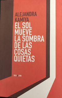 Libro EL SOL MUEVE LA SOMBRA DE LAS COSAS QUIETAS