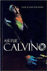 Libro ASÍ FUE CALVINO