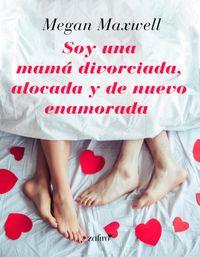 Libro SOY UNA MAMÁ DIVORCIADA, ALOCADA Y DE NUEVO ENAMORADA