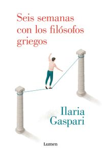 Libro SEIS SEMANAS CON LOS FILÓSOFOS GRIEGOS