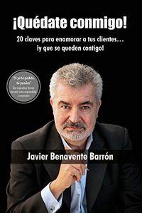 Libro ¡QUÉDATE CONMIGO! 20 CLAVES PARA ENAMORAR A TUS CLIENTES... ¡Y QUE SE QUEDEN CONTIGO!