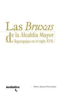 Libro LAS BRUXAS DE LA ALCALDÍA MAYOR DE TEGUCIGALPA EN EL SIGLO XVII