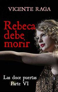 Libro REBECA DEBE MORIR (LAS DOCE PUERTAS #6)