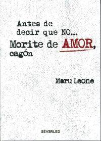 Libro ANTES DE DECIR QUE NO... MORITE DE AMOR, CAGÓN