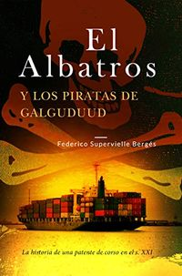 Libro EL ALBATROS Y LOS PIRATAS DE GALGUDUUD: LA HISTORIA DE UNA PATENTE DE CORSO EN EL S. XXI