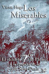 Libro LOS MISERABLES TOMO IV: EL IDILIO DE LA CALLE PLUMET Y LA EPOPEYA DE LA CALLE SAINT-DENIS