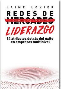 Libro REDES DE LIDERAZGO: 14 ATRIBUTOS DETRÁS DEL ÉXITO EN EMPRESAS MULTINIVEL