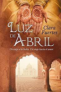 Libro LUZ DE ABRIL. UN VIAJE A LA INDIA. UN VIAJE HACIA EL AMOR.