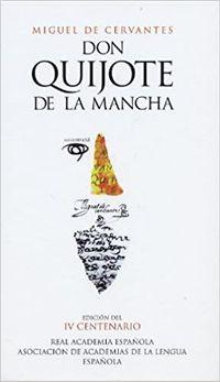 Libro DON QUIJOTE DE LA MANCHA (EDICIÓN DEL IV CENTENARIO DE LA REAL ACADEMIA ESPAÑOLA)