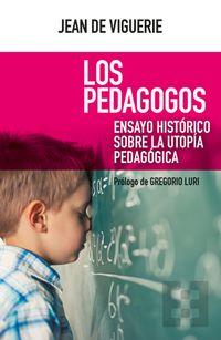 Libro LOS PEDAGOGOS. ENSAYO HISTÓRICO SOBRE LA UTOPÍA PEDAGÓGICA