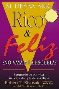 Libro SI DESEA SER RICO Y FELIZ NO VAYA A LA ESCUELA
