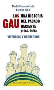 Libro LOS GAU UNA HISTORIA DEL PASADO RECIENTE (1967-1985). VIVENCIAS Y RECUERDOS.