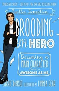 Libro BROODING YA HERO: BECOMING A MAIN CHARACTER (ALMOST)AS AWESOME AS ME.