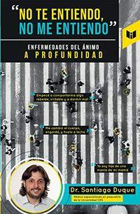 """Libro """"NO TE ENTIENDO, NO ME COMPRENDO"""" ENFERMEDADES DEL ÁNIMO A PROFUNDIDAD"""