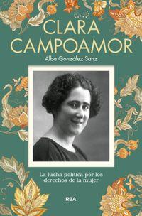 Libro CLARA CAMPOAMOR. LA ABOGADA Y PRIMERA DIPUTADA QUE CONSIGUIÓ EL VOTO FEMENINO EN ESPAÑA