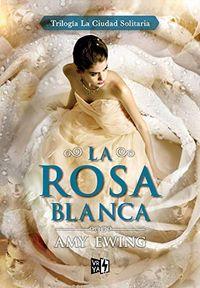 Libro LA ROSA BLANCA (LA CIUDAD SOLITARIA #2)